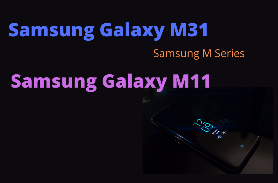 Samsung Galaxy M31 and Samsung Galaxy M11